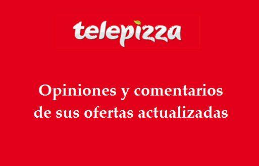 Telepizza: opiniones y comentarios sobre las ofertas